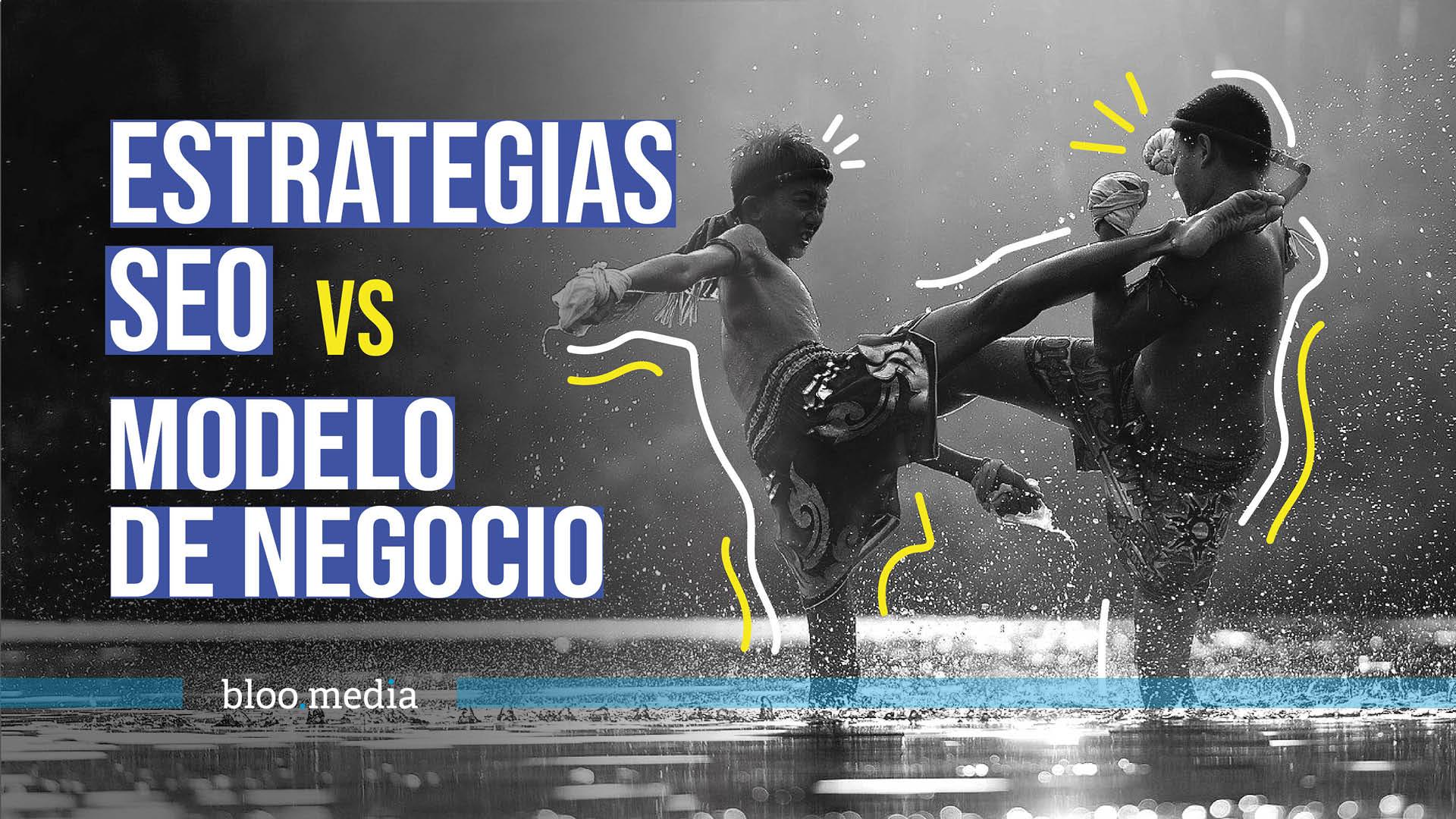 Estrategias SEO VS Modelo de Negocio