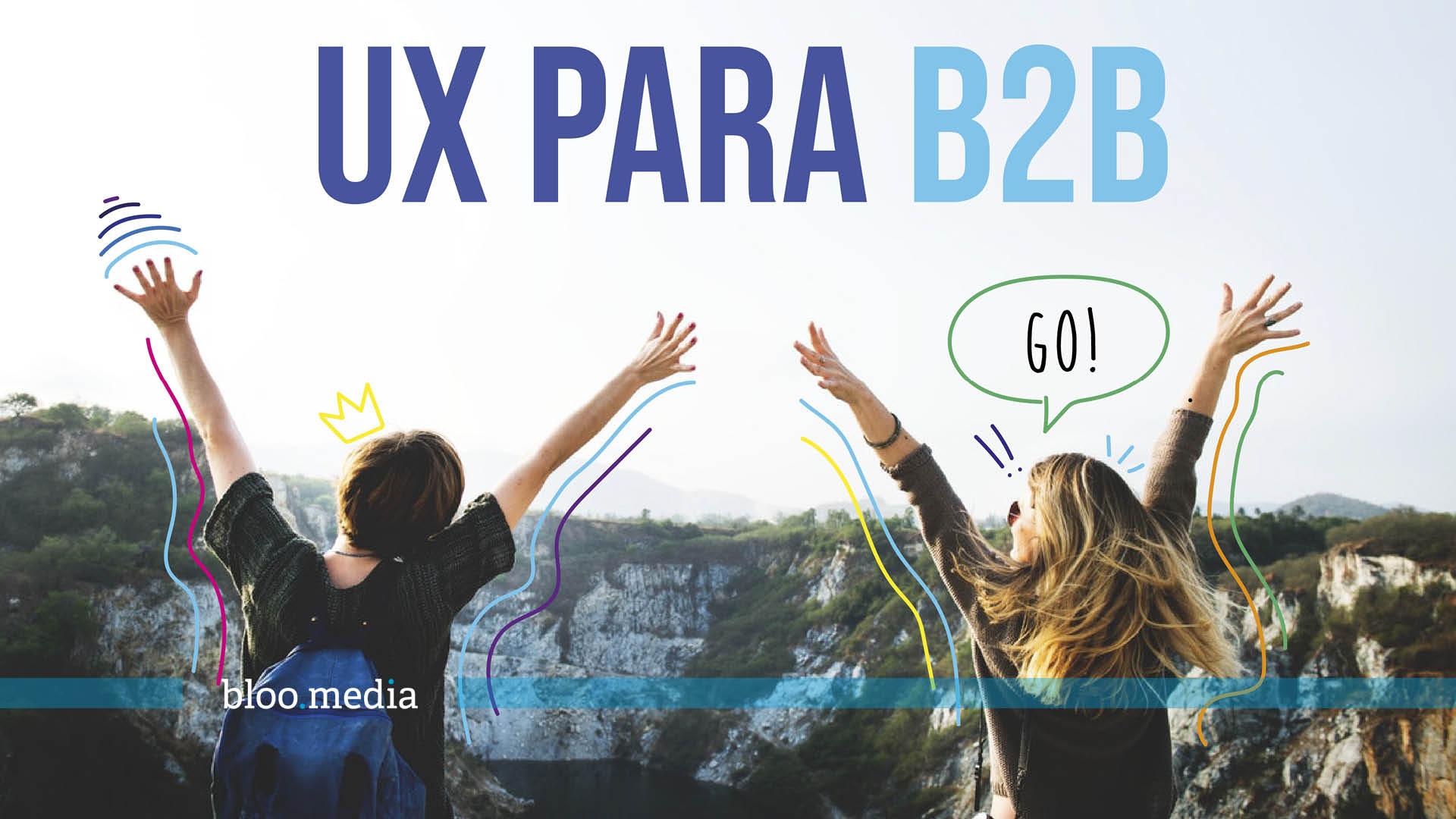 Experiencia de usuario (UX) para empresas B2B