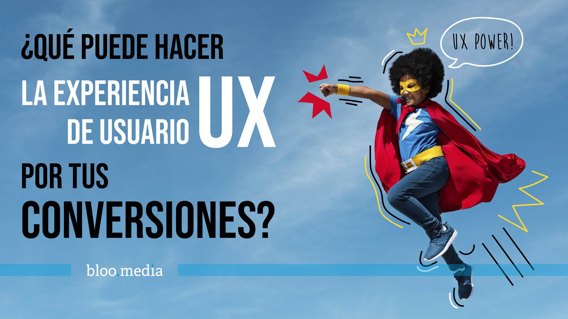 ¿Qué puede hacer la experiencia de usuario (UX) por tus conversiones?